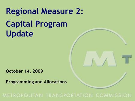 1 Regional Measure 2: Capital Program Update October 14, 2009 Programming and Allocations.