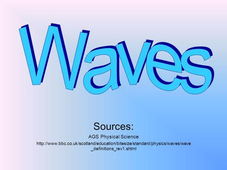 Waves Sources: AGS Physical Science