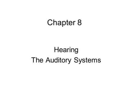 Chapter 8 Hearing The Auditory Systems. Reference P142 - 151 P442-454P651 - 662.