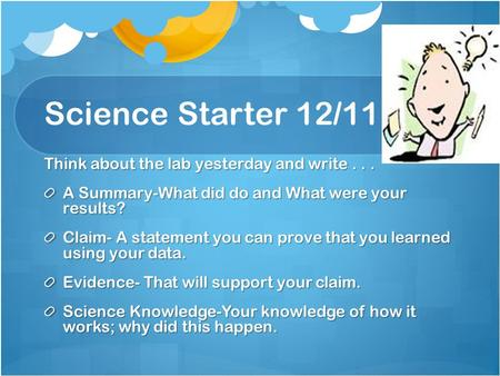 Science Starter 12/11 Think about the lab yesterday and write . . .