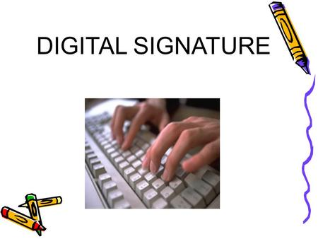 DIGITAL SIGNATURE. CAN ELECTRONIC DATA BE TRUSTED?  Accuracy and Authenticity Decisions regarding Environmental Health and Impact  Security Protection.
