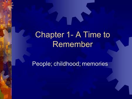 Chapter 1- A Time to Remember People; childhood; memories.