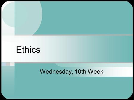Ethics Wednesday, 10th Week. Technology  Technology is not an immutable force – people make decisions about what technologies and products to develop.