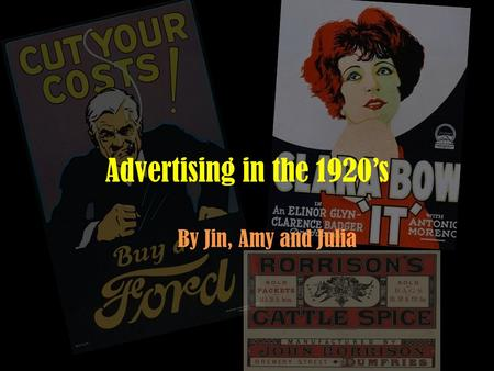Advertising in the 1920's By Jin, Amy and Julia. Why Advertising was Developed The mass production and the lowering of prices -on consumer goods meant.