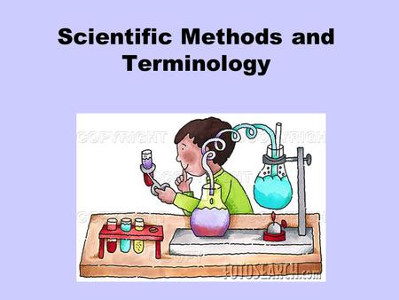 Scientific Methods and Terminology. Scientific methods are The most reliable means to ensure that experiments produce reliable information in response.