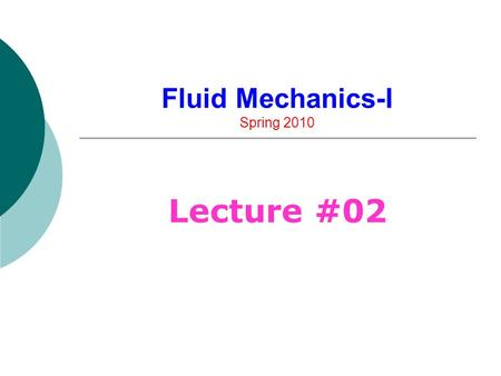 Fluid Mechanics-I Spring 2010 Lecture #02. 2 Viscosity Dependence  Coefficient of Viscosity  For Liquids, No effect of pressure on dynamic or Kinematic.