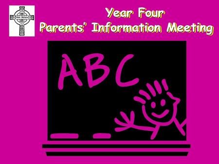 Year Four Parents' Information Meeting Year Four Parents' Information Meeting.
