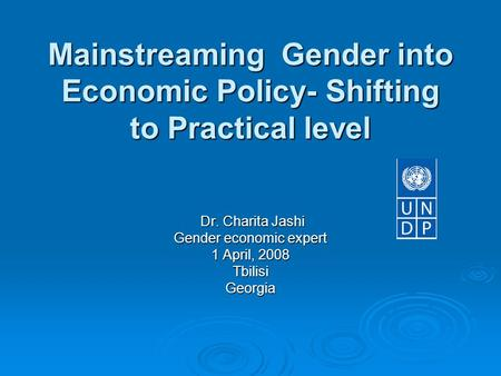 Mainstreaming Gender into Economic Policy- Shifting to Practical level Mainstreaming Gender into Economic Policy- Shifting to Practical level Dr. Charita.