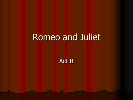 Romeo and Juliet Act II. 1. In Act II Scene ii, Romeo and Juliet profess their love for one another. Juliet is to contact Romeo (through a servant) the.
