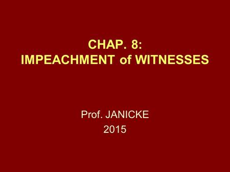 CHAP. 8: IMPEACHMENT of WITNESSES Prof. JANICKE 2015.
