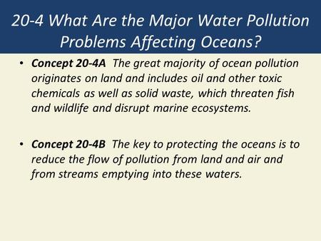 20-4 What Are the Major Water Pollution Problems Affecting Oceans? Concept 20-4A The great majority of ocean pollution originates on land and includes.