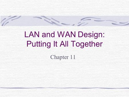 LAN and WAN Design: Putting It All Together Chapter 11.