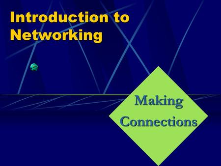Introduction to Networking MakingConnections Why Network? connect! When a company or people want to make the most of their resources they connect!