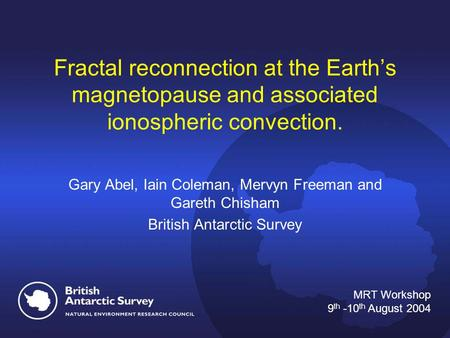 Fractal reconnection at the Earth's magnetopause and associated ionospheric convection. Gary Abel, Iain Coleman, Mervyn Freeman and Gareth Chisham British.