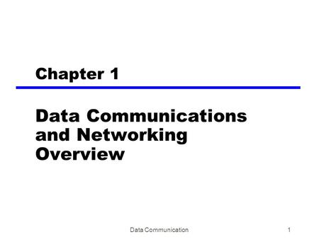 Data Communication1 Chapter 1 Data Communications and Networking Overview.