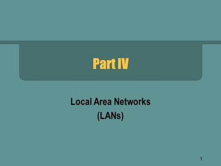 1 Part IV Local Area Networks (LANs). 2 Classification Terminology  Network technologies classified into three broad categories  Local Area Network.