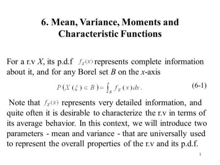 1 6. Mean, Variance, Moments and Characteristic Functions For a r.v X, its p.d.f represents complete information about it, and for any Borel set B on the.