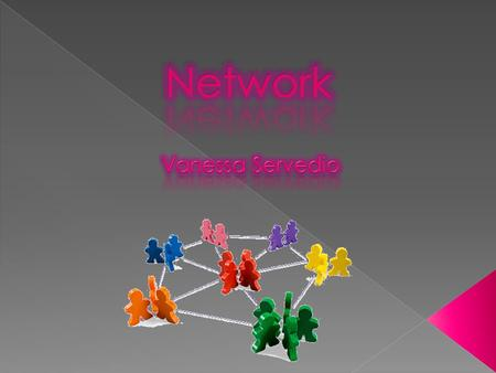  A network is the system where people are connected or where computers are connected. People from a network can share thoughts or also enter to web.