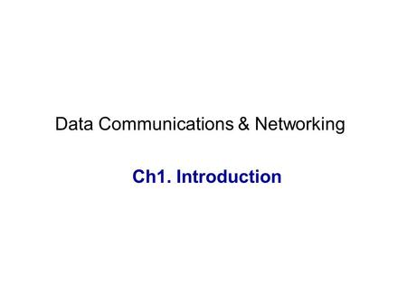 Data Communications & Networking Ch1. Introduction.