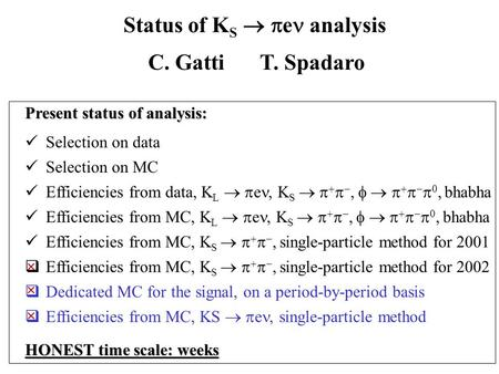 Status of K S   e analysis C. GattiT. Spadaro Selection on data Selection on MC Efficiencies from data, K L   e, K S    ,      , bhabha.