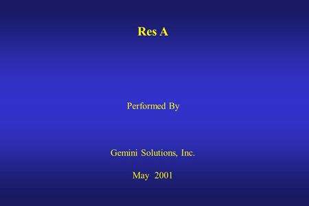 Res A Performed By Gemini Solutions, Inc. May 2001.
