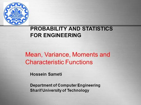 PROBABILITY AND STATISTICS FOR ENGINEERING Hossein Sameti Department of Computer Engineering Sharif University of Technology Mean, Variance, Moments and.