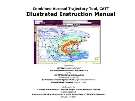 Combined Aerosol Trajectory Tool, CATT Illustrated Instruction Manual Supported by: MARAMA contract on behalf of Mid-Atlantic/Northeast Visibility Union.