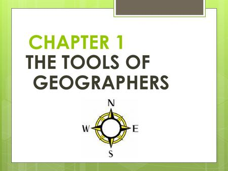 CHAPTER 1 THE TOOLS OF GEOGRAPHERS. Globe A globe is a 3-D representation of the Earth. Sometimes globes are not very practical because they are TOO BULKY!