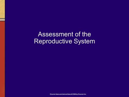 Elsevier items and derived items © 2006 by Elsevier Inc. Assessment of the Reproductive System.