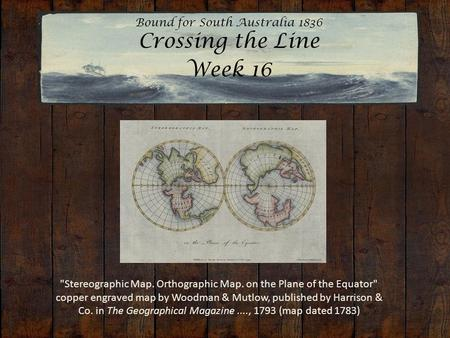 Bound for South Australia 1836 Crossing the Line Week 16 Stereographic Map. Orthographic Map. on the Plane of the Equator copper engraved map by Woodman.