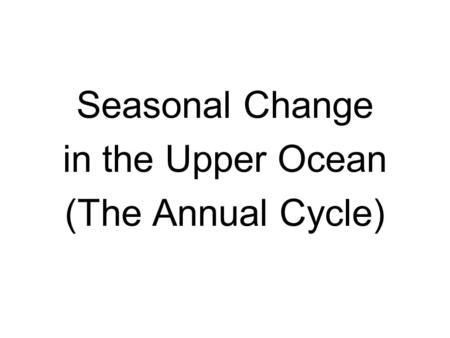 Seasonal Change in the Upper Ocean (The Annual Cycle)