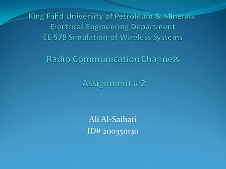 Ali Al-Saihati ID# 200350130. OUTLINE AWGN Channel. Rayleigh Fading Channel. Programs.