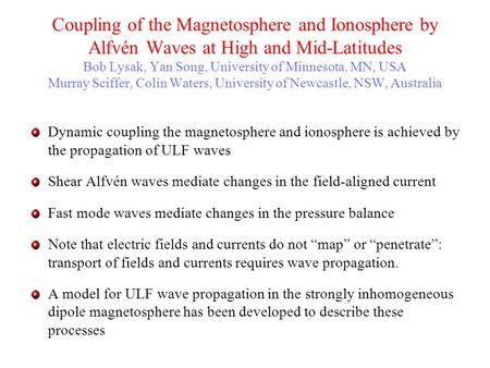 Coupling of the Magnetosphere and Ionosphere by Alfvén Waves at High and Mid-Latitudes Bob Lysak, Yan Song, University of Minnesota, MN, USA Murray Sciffer,