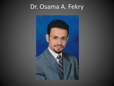 Dr. Osama A. Fekry. Lecturer of CN at the AUC Head of clinical Nutrition department Dar Alshefaa Hospital Master Degree of Tropical Medicine ESPEN Diploma.