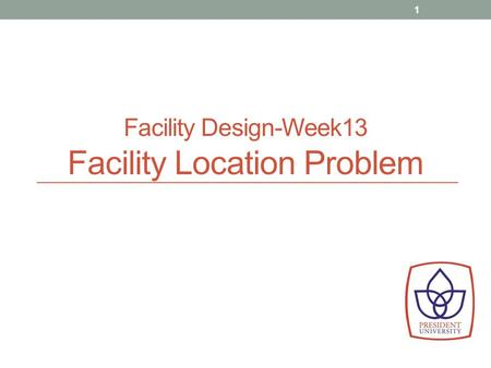 Facility Design-Week13 Facility Location Problem 1.