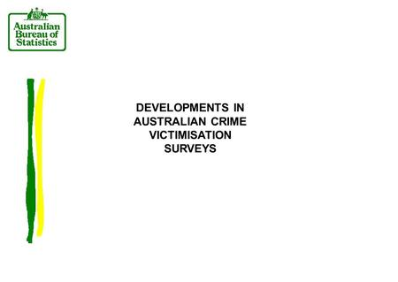 DEVELOPMENTS IN AUSTRALIAN CRIME VICTIMISATION SURVEYS.