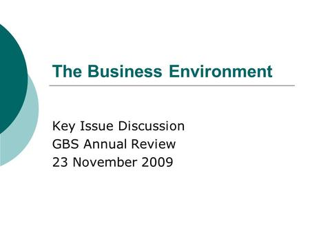 The Business Environment Key Issue Discussion GBS Annual Review 23 November 2009.