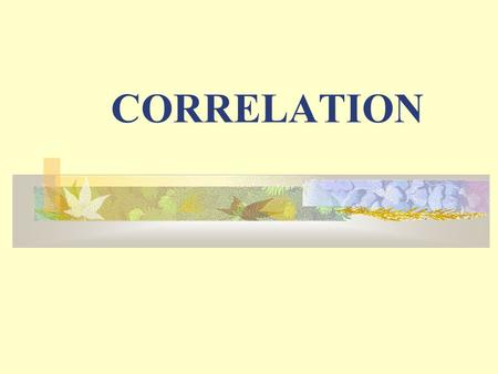 CORRELATION. Correlation key concepts: Types of correlation Methods of studying correlation a) Scatter diagram b) Karl pearson's coefficient of correlation.
