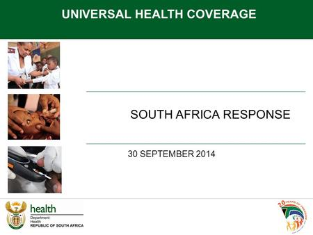 UNIVERSAL HEALTH COVERAGE 30 SEPTEMBER 2014 SOUTH AFRICA RESPONSE.