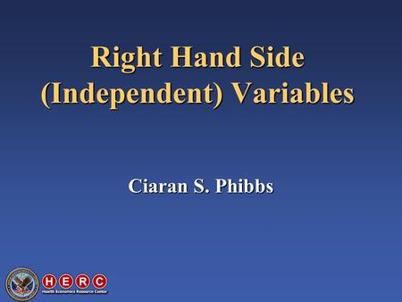 Right Hand Side (Independent) Variables Ciaran S. Phibbs.