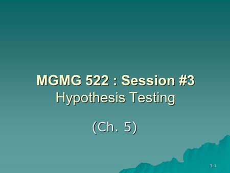 3-1 MGMG 522 : Session #3 Hypothesis Testing (Ch. 5)