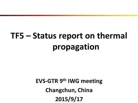TF5 – Status report on thermal propagation EVS-GTR 9 th IWG meeting Changchun, China 2015/9/17.
