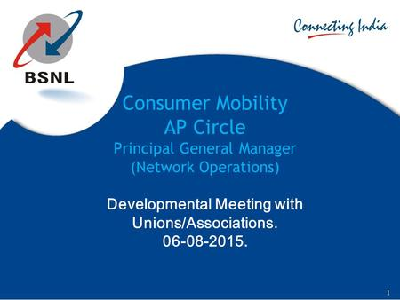 Consumer Mobility AP Circle Principal General Manager (Network Operations) Developmental Meeting with Unions/Associations. 06-08-2015. 1.