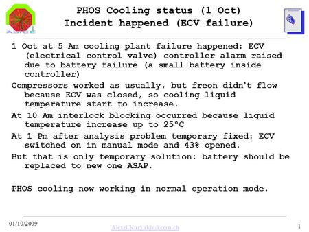 01/10/2009 1 PHOS Cooling status (1 Oct) Incident happened (ECV failure) 1 Oct at 5 Am cooling plant failure happened: ECV (electrical.
