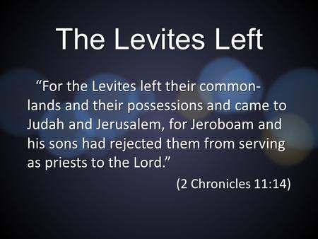 "The Levites Left ""For the Levites left their common- lands and their possessions and came to Judah and Jerusalem, for Jeroboam and his sons had rejected."