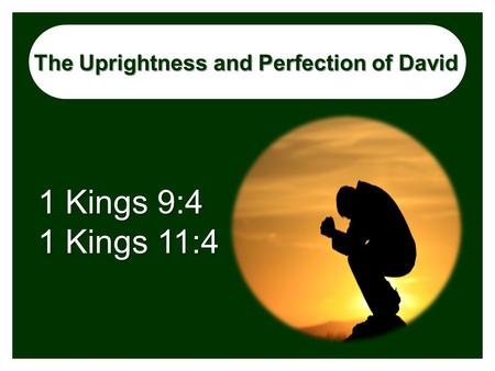 The Uprightness and Perfection of David 1 Kings 9:4 1 Kings 11:4.
