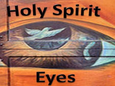 Holy Spirit Eyes See His Humility. Holy Spirit Eyes See His Humility.