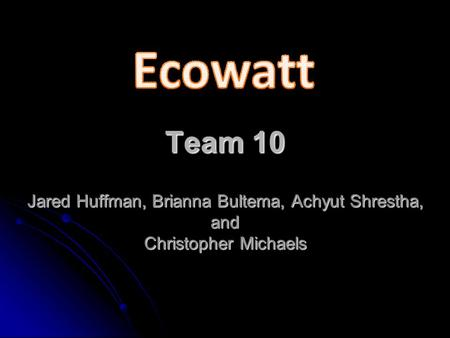Team 10 Jared Huffman, Brianna Bultema, Achyut Shrestha, and Christopher Michaels.