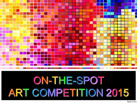 ON-THE-SPOT ART COMPETITION 2015. Judging Criteria Based on the following elements of artistic expression: 1. Interpretation and the clarity of the theme.
