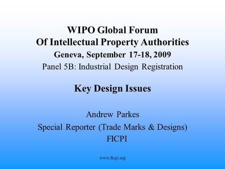 Www.ficpi.org WIPO Global Forum Of Intellectual Property Authorities Geneva, September 17-18, 2009 Panel 5B: Industrial Design Registration Key Design.